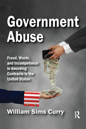 Government Abuse: Fraud, Waste, and Incompetence in Awarding Contracts in the United States, 1st Edition (Paperback) book cover