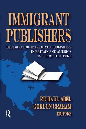 Immigrant Publishers: The Impact of Expatriate Publishers in Britain and America in the 20th Century, 1st Edition (Paperback) book cover