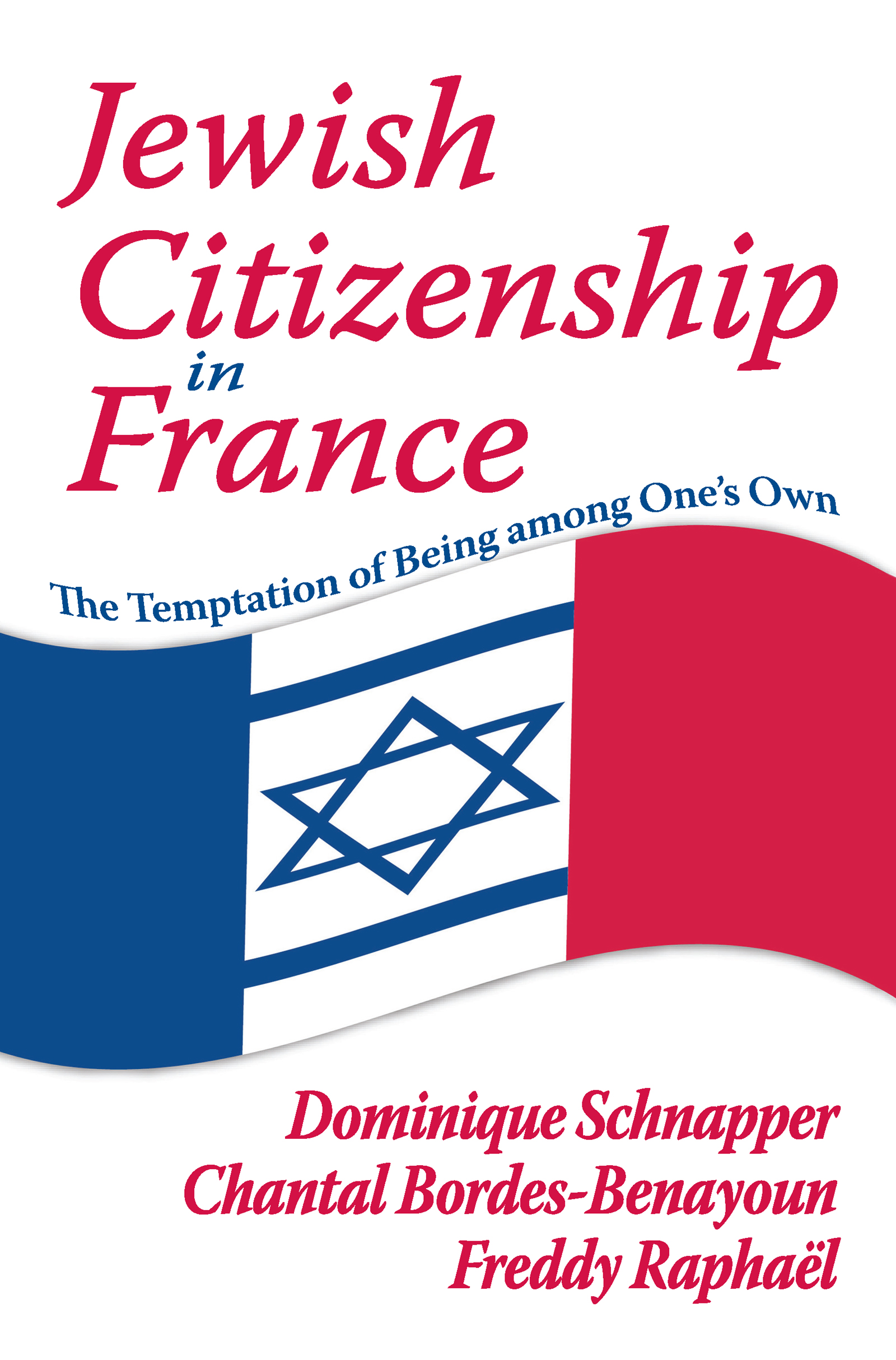 Jewish Citizenship in France: The Temptation of Being Among One's Own, 1st Edition (Paperback) book cover