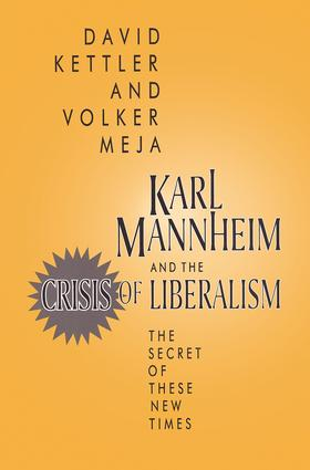 Karl Mannheim and the Crisis of Liberalism: The Secret of These New Times, 1st Edition (Paperback) book cover