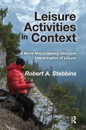 Leisure Activities in Context: A Micro-Macro/Agency-Structure Interpretation of Leisure, 1st Edition (e-Book) book cover