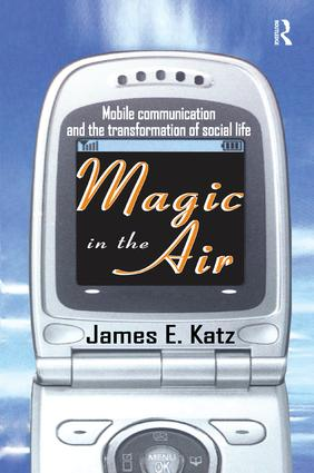 Magic in the Air: Mobile Communication and the Transformation of Social Life, 1st Edition (Paperback) book cover
