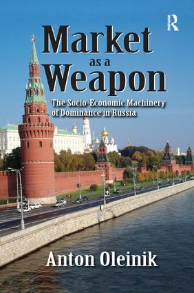 Market as a Weapon: The Socio-economic Machinery of Dominance in Russia, 1st Edition (Paperback) book cover