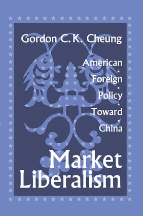 Market Liberalism: American Foreign Policy Toward China, 1st Edition (e-Book) book cover