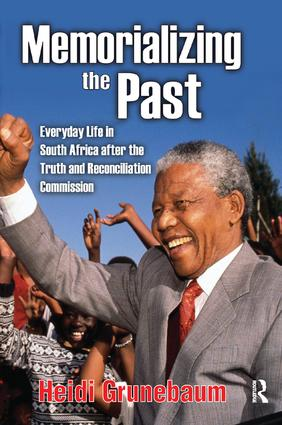 Memorializing the Past: Everyday Life in South Africa After the Truth and Reconciliation Commission, 1st Edition (Paperback) book cover
