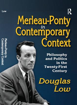 Merleau-Ponty in Contemporary Context: Philosophy and Politics in the Twenty-First Century, 1st Edition (Paperback) book cover