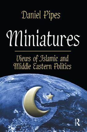 Miniatures: Views of Islamic and Middle Eastern Politics, 1st Edition (Paperback) book cover