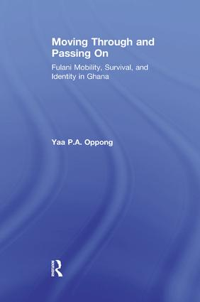 Moving Through and Passing On: Fulani Mobility, Survival and Identity in Ghana, 1st Edition (Paperback) book cover