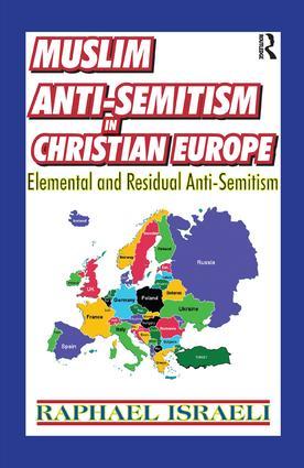 Muslim Anti-Semitism in Christian Europe: Elemental and Residual Anti-Semitism, 1st Edition (Paperback) book cover