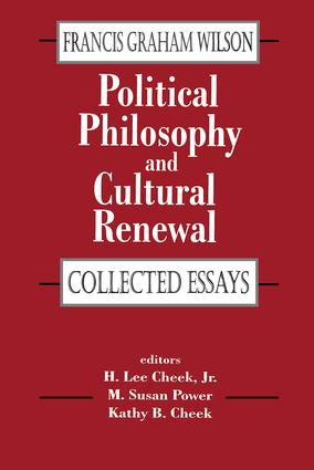 Political Philosophy and Cultural Renewal: Collected Essays of Francis Graham Wilson, 1st Edition (Paperback) book cover