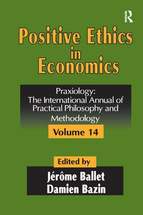 Positive Ethics in Economics: Volume 14, Praxiology: The International Annual of Practical Philosophy and Methodology, 1st Edition (Paperback) book cover