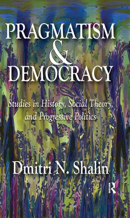Pragmatism and Democracy: Studies in History, Social Theory, and Progressive Politics, 1st Edition (Paperback) book cover