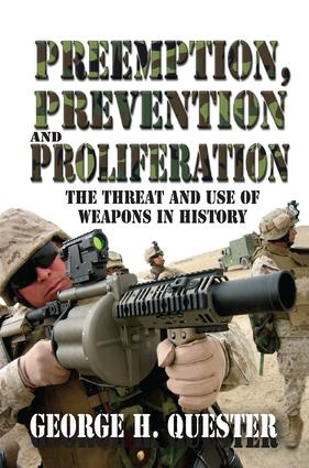 Preemption, Prevention and Proliferation: The Threat and Use of Weapons in History, 1st Edition (e-Book) book cover