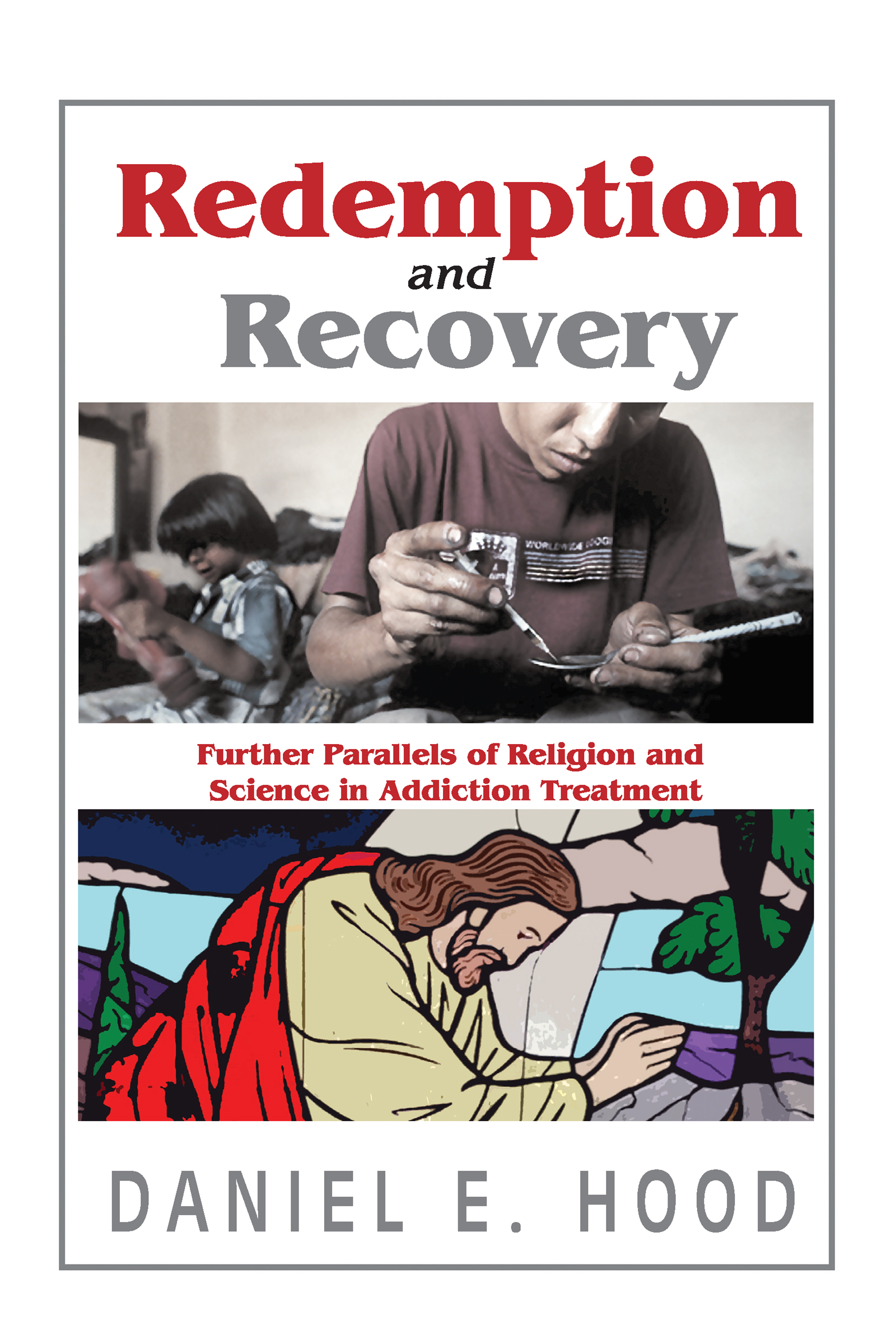 Redemption and Recovery: Further Parallels of Religion and Science in Addiction Treatment, 1st Edition (Paperback) book cover