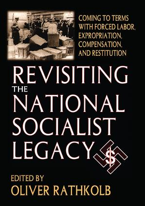 Revisiting the National Socialist Legacy: Coming to Terms with Forced Labor, Expropriation, Compensation, and Restitution, 1st Edition (e-Book) book cover
