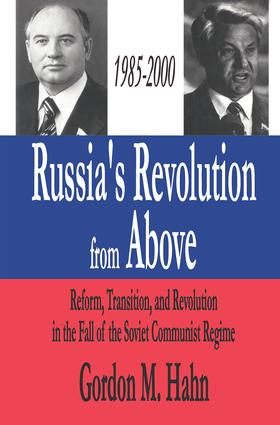 Russia's Revolution from Above, 1985-2000: Reform, Transition and Revolution in the Fall of the Soviet Communist Regime, 1st Edition (Paperback) book cover