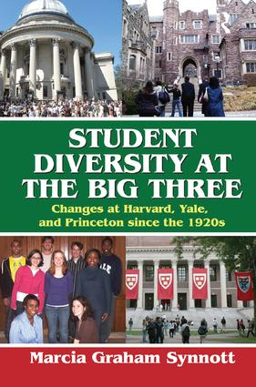 Student Diversity at the Big Three: Changes at Harvard, Yale, and Princeton Since the 1920s, 1st Edition (e-Book) book cover