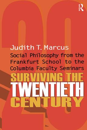 Surviving the Twentieth Century: Social Philosophy from the Frankfurt School to the Columbia Faculty Seminars, 1st Edition (Paperback) book cover