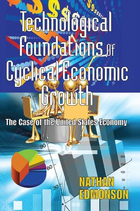 Technological Foundations of Cyclical Economic Growth: The Case of the United States Economy book cover