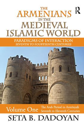 The Armenians in the Medieval Islamic World: The Arab Period in Armnyahseventh to Eleventh Centuries, 1st Edition (Paperback) book cover