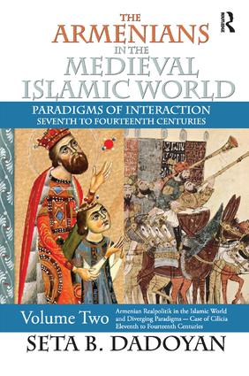 The Armenians in the Medieval Islamic World: Armenian Realpolitik in the Islamic World and Diverging Paradigmscase of Cilicia Eleventh to Fourteenth Centuries, 1st Edition (e-Book) book cover