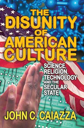 The Disunity of American Culture: Science, Religion, Technology and the Secular State, 1st Edition (Paperback) book cover