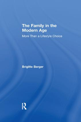 The Family in the Modern Age: More Than a Lifestyle Choice, 1st Edition (Paperback) book cover