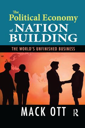The Political Economy of Nation Building: The World's Unfinished Business, 1st Edition (Paperback) book cover