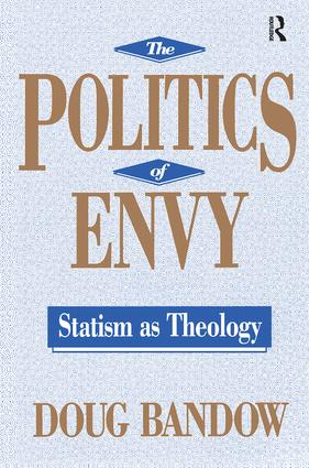 The Politics of Envy: Statism as Theology, 1st Edition (Paperback) book cover
