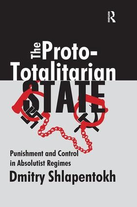 The Proto-totalitarian State: Punishment and Control in Absolutist Regimes, 1st Edition (e-Book) book cover