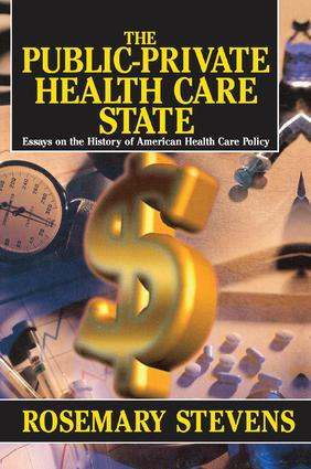 The Public-private Health Care State: Essays on the History of American Health Care Policy, 1st Edition (Paperback) book cover