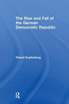 The Rise and Fall of the German Democratic Republic: 1st Edition (Paperback) book cover