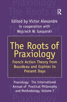 The Roots of Praxiology: French Action Theory from Bourdeau and Espinas to Present Days, 1st Edition (Paperback) book cover