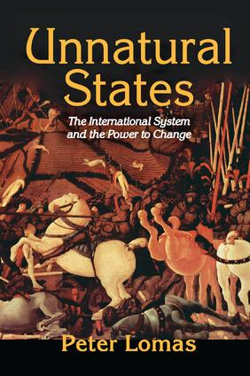 Unnatural States: The International System and the Power to Change, 1st Edition (Paperback) book cover