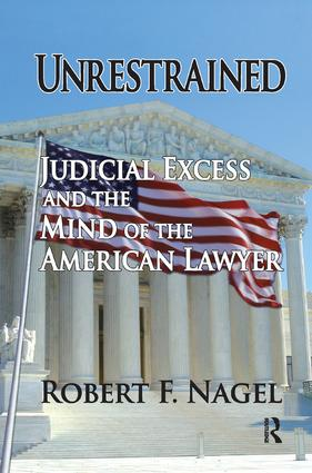 Unrestrained: Judicial Excess and the Mind of the American Lawyer, 1st Edition (Paperback) book cover