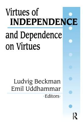 Virtues of Independence and Dependence on Virtues: 1st Edition (Paperback) book cover