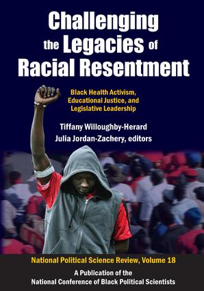 Challenging the Legacies of Racial Resentment: Black Health Activism, Educational Justice, and Legislative Leadership, 1st Edition (Hardback) book cover