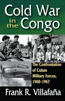 Cold War in the Congo: The Confrontation of Cuban Military Forces, 1960-1967, 1st Edition (Paperback) book cover