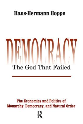 Democracy – The God That Failed: The Economics and Politics of Monarchy, Democracy and Natural Order, 1st Edition (Hardback) book cover