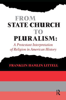From State Church to Pluralism: A Protestant Interpretation of Religion in American History, 1st Edition (Hardback) book cover