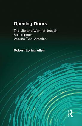 Opening Doors: Life and Work of Joseph Schumpeter: Volume 2, America, 1st Edition (Hardback) book cover