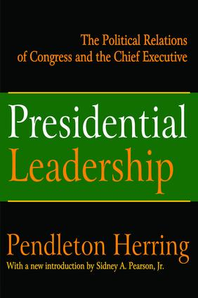 Presidential Leadership: The Political Relations of Congress and the Chief Executive, 1st Edition (Hardback) book cover