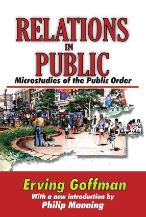 Relations in Public: Microstudies of the Public Order, 1st Edition (Paperback) book cover