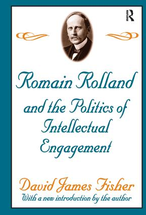 Romain Rolland and the Politics of the Intellectual Engagement: 1st Edition (Hardback) book cover