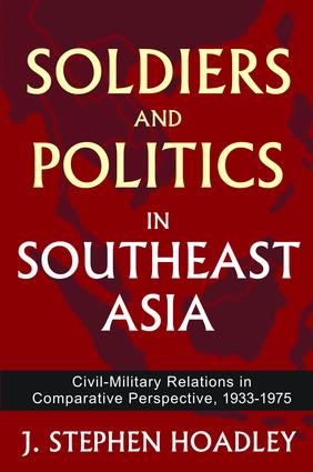 Soldiers and Politics in Southeast Asia: Civil-Military Relations in Comparative Perspective, 1933-1975, 1st Edition (Hardback) book cover