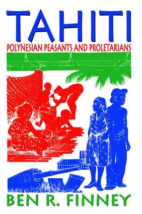 Tahiti: Polynesian Peasants and Proletarians, 1st Edition (Hardback) book cover
