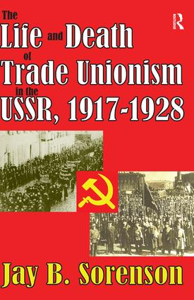 The Life and Death of Trade Unionism in the USSR, 1917-1928: 1st Edition (Hardback) book cover