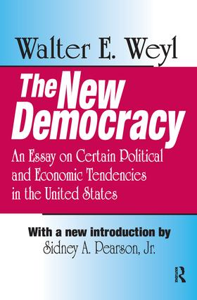 The New Democracy: An Essay on Certain Political and Economic Tendencies in the United States, 1st Edition (Hardback) book cover
