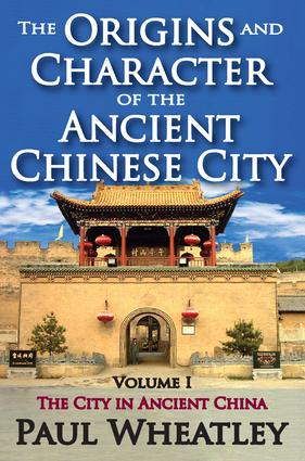 The Origins and Character of the Ancient Chinese City: Volume 1, The City in Ancient China, 1st Edition (Hardback) book cover