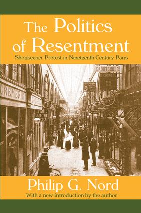 The Politics of Resentment: Shopkeeper Protest in Nineteenth-century Paris, 1st Edition (Hardback) book cover